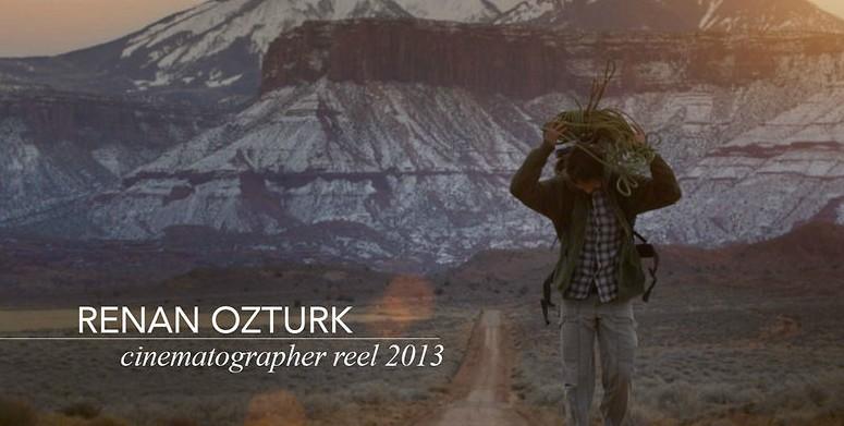 RENAN OZTURK – CINEMATOGRAPHER – REEL 2013