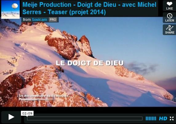 Meije Production – Doigt de Dieu – avec Michel Serres – Teaser (projet 2014)